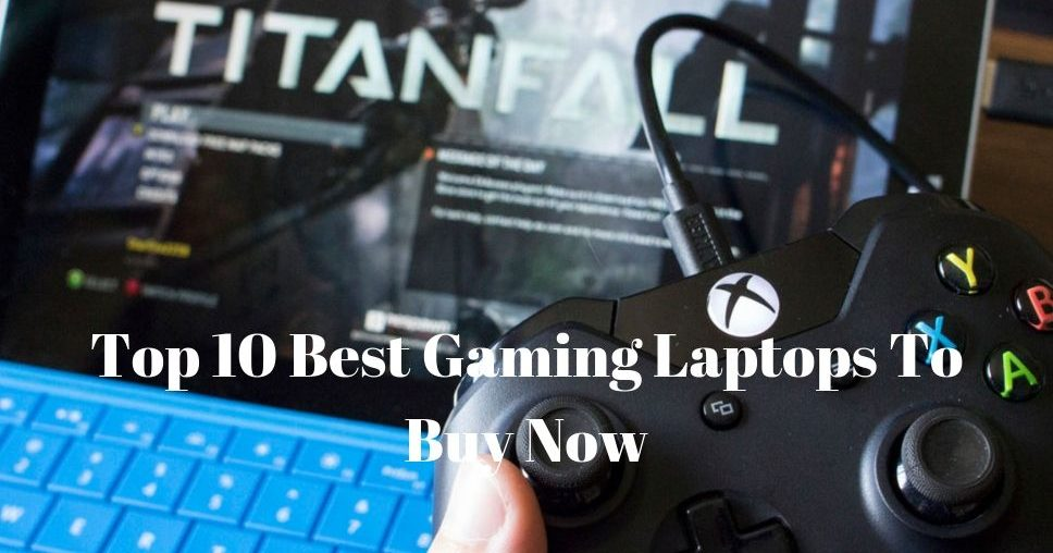 Top 10 Best Gaming Laptops To Buy Now