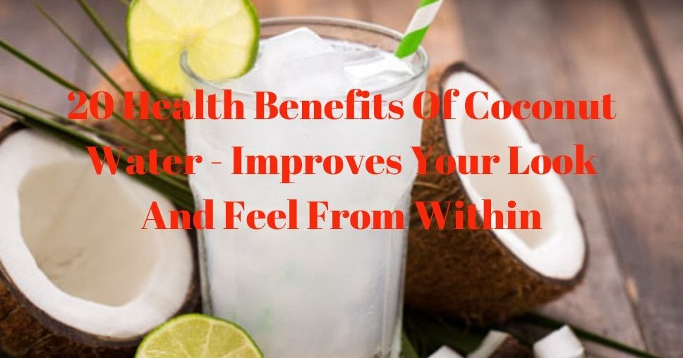 20 Health Benefits Of Coconut Water - Improves Your Look And Feel From Within (1)