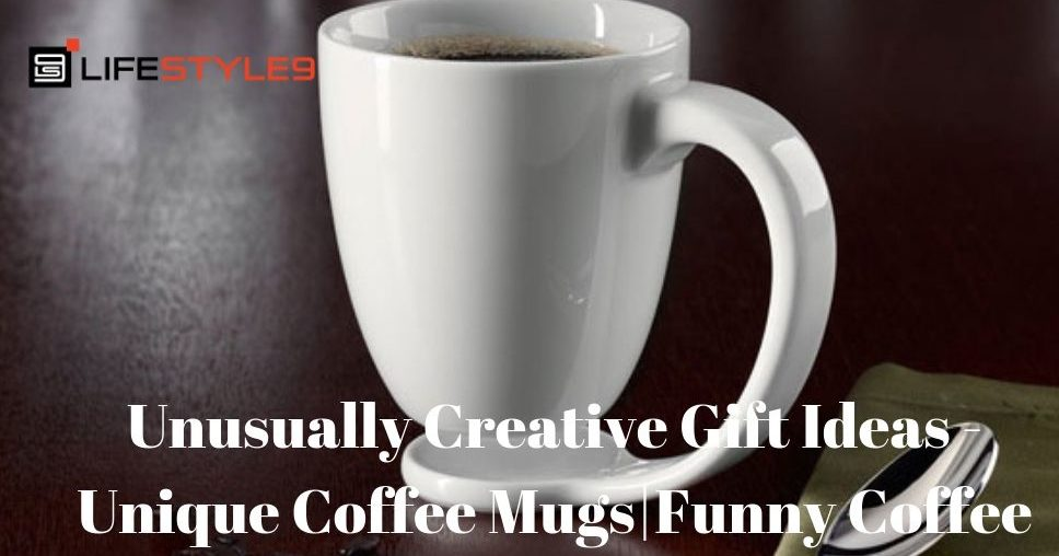 Unusually Creative Gift Ideas - Unique Coffee Mugs_Funny Coffee Mugs
