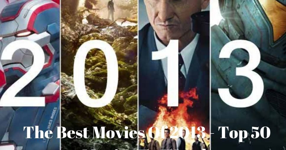 The Best Movies Of 2013 - Top 50 Movies To Watch