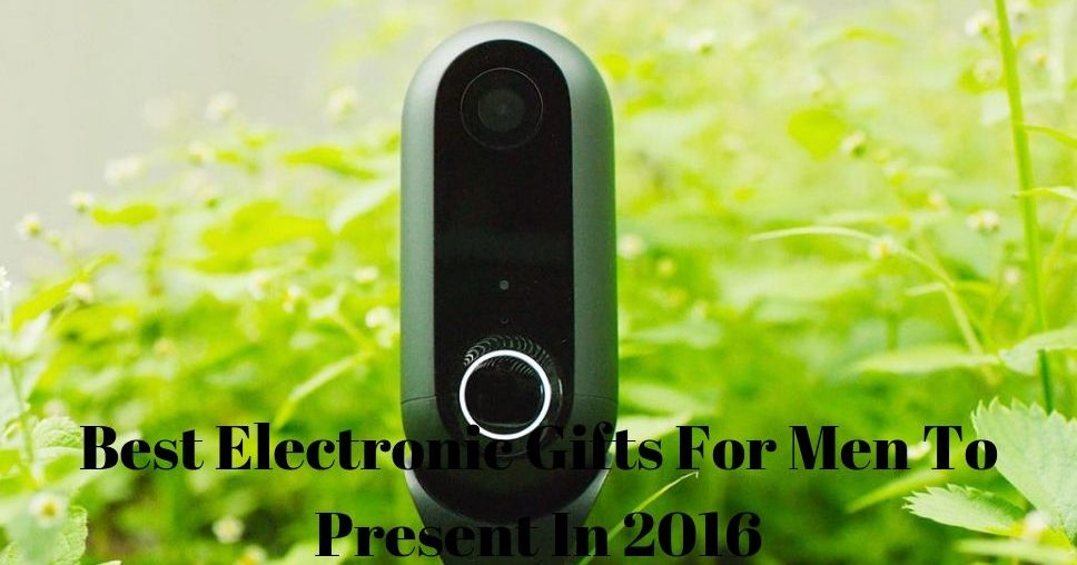Best Electronic Gifts For Men To Present In 2016