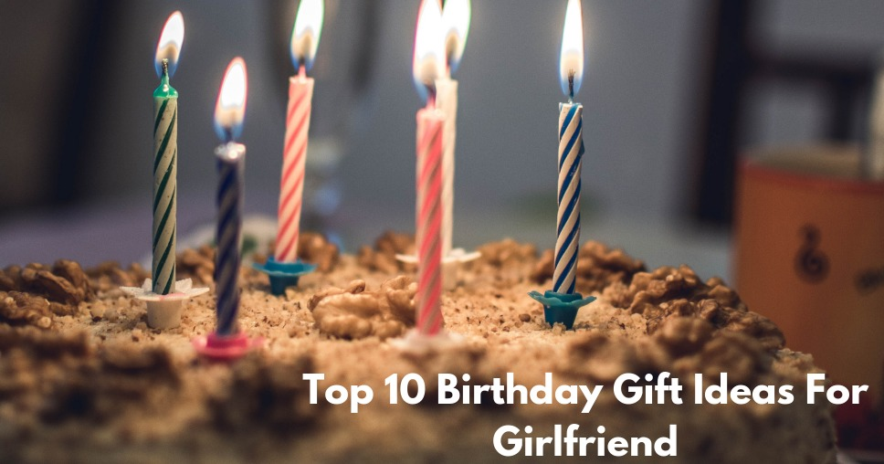 Top 10 Birthday Gift Ideas For Girlfriend