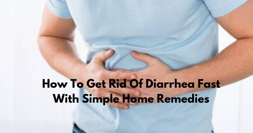 How To Get Rid Of Diarrhea Fast With Simple Home Remedies