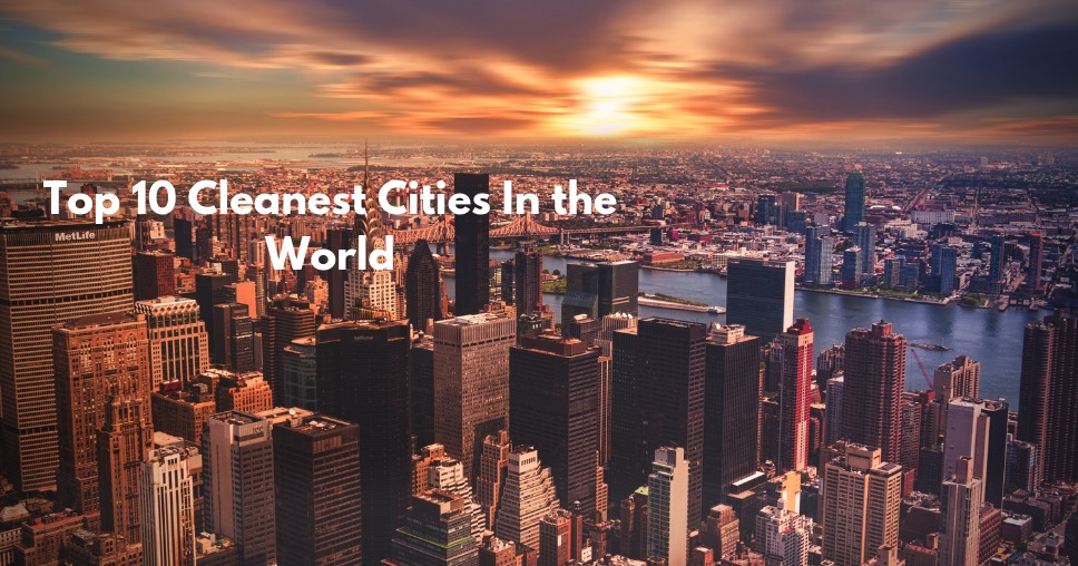 Top 10 Cleanest Cities In the World