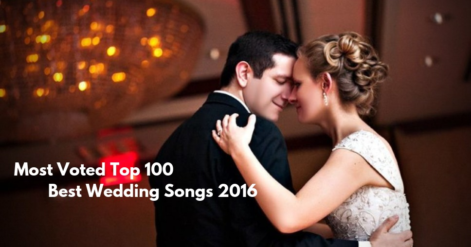 Most Voted Top 100 Best Wedding Songs 2016