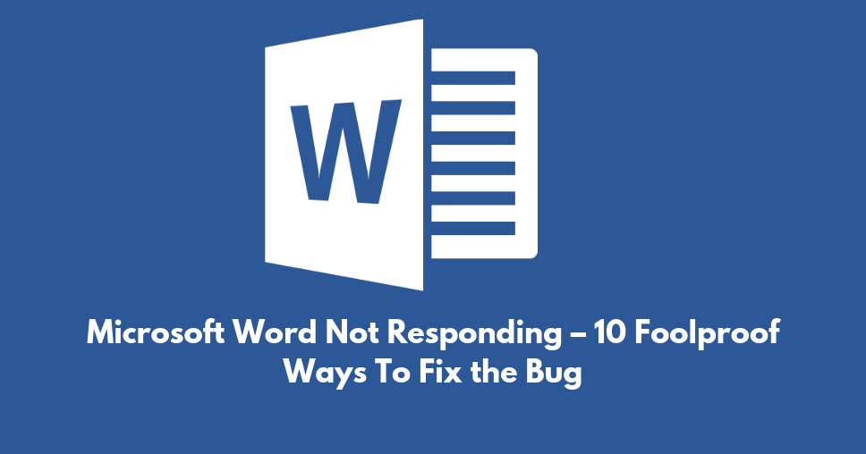 Microsoft Word Not Responding – 10 Foolproof Ways To Fix the Bug