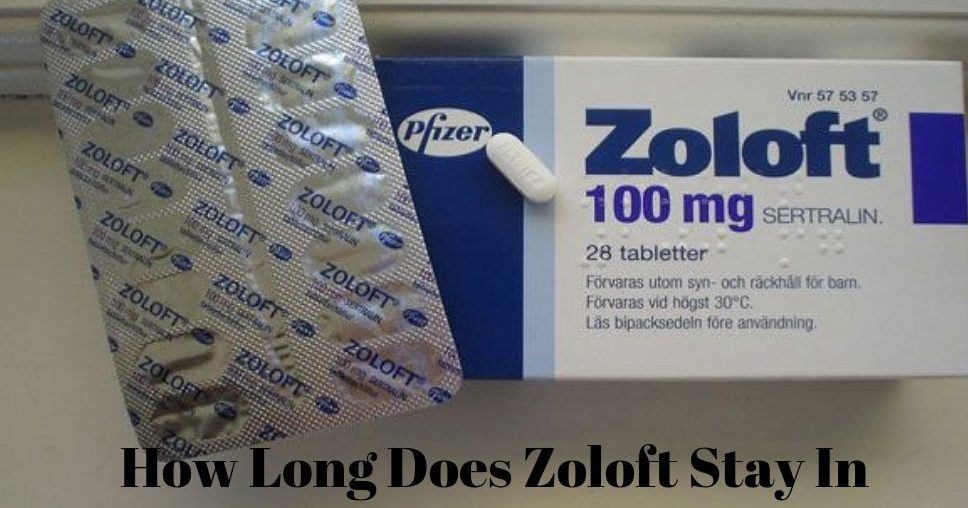 How Long Does Zoloft Stay In Your System ?
