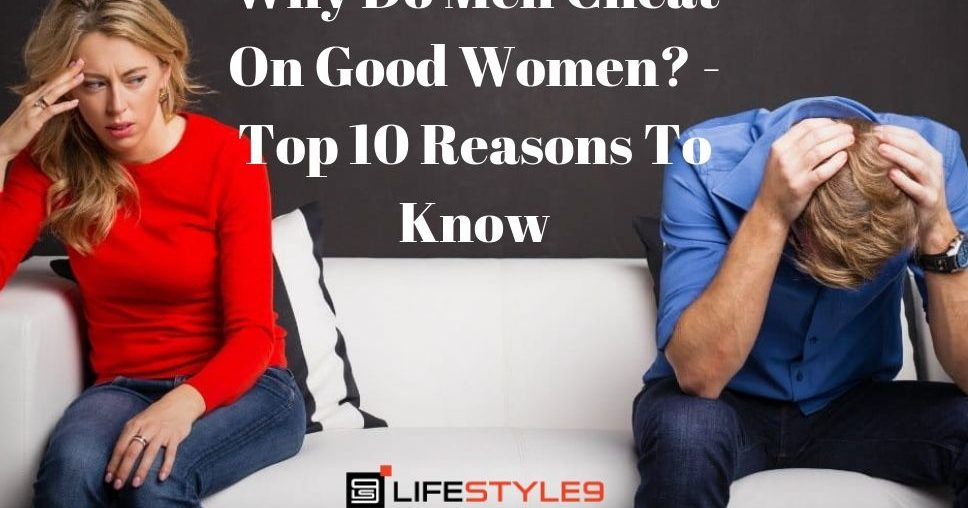 Why Do Men Cheat On Good Women? - Top 10 Reasons To Know