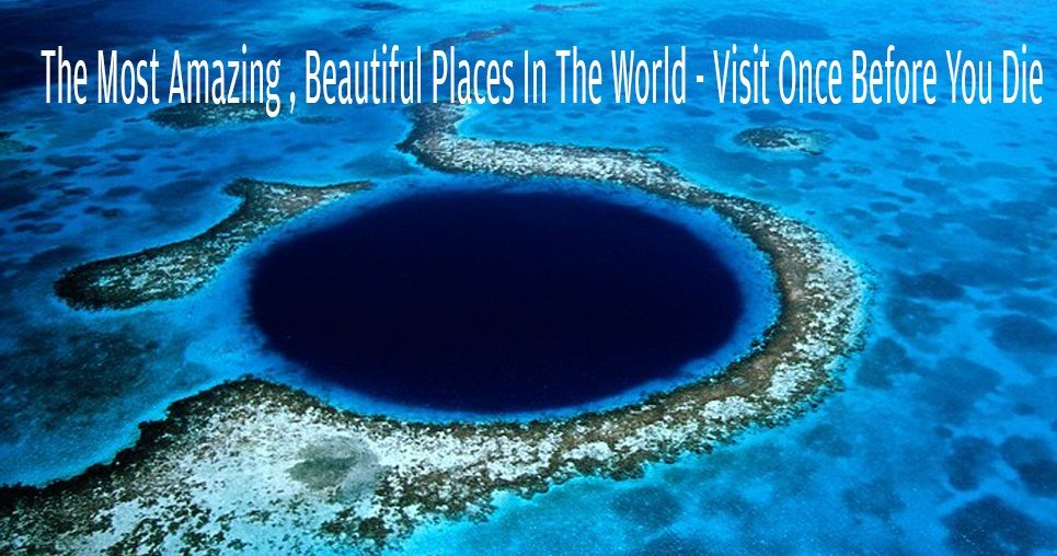 The Most Amazing , Beautiful Places In The World - Visit Once Before You Die