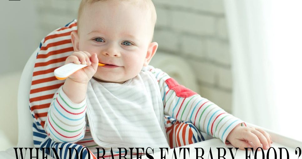 When Do Babies Eat Baby Food ?