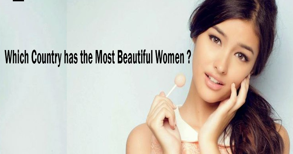 Which Country has the Most Beautiful Women ?