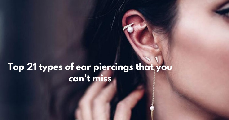 Top 21 types of ear piercings that you can't miss