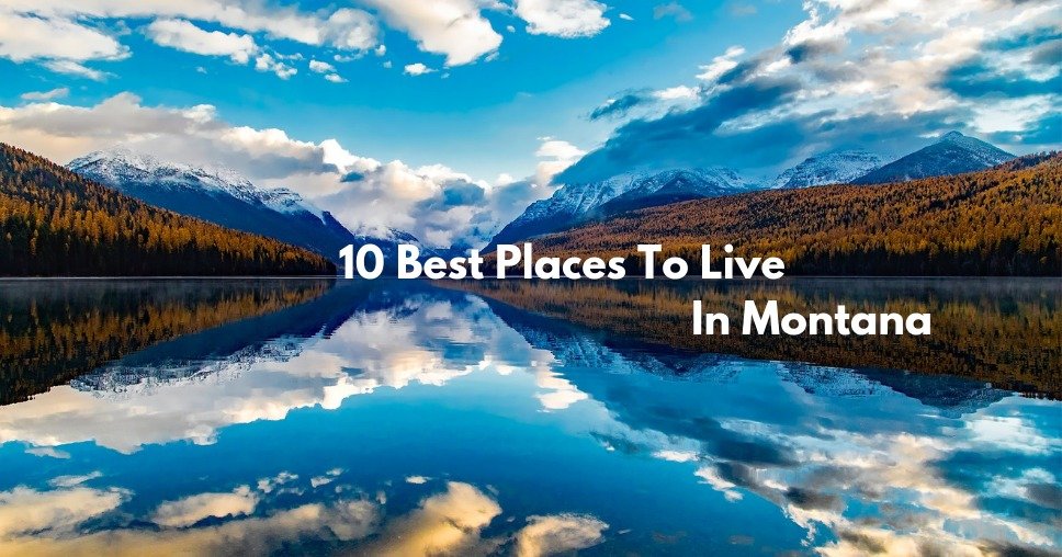 10 Best Places To Live In Montana