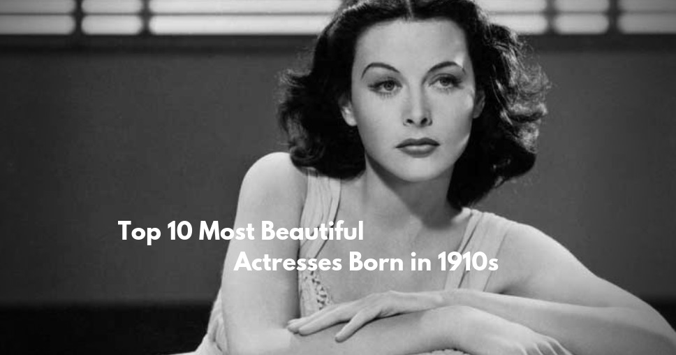 Top 10 Most Beautiful Actresses Born in 1910s