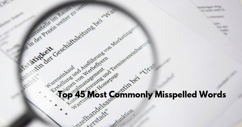 Top 45 Most Commonly Misspelled Words