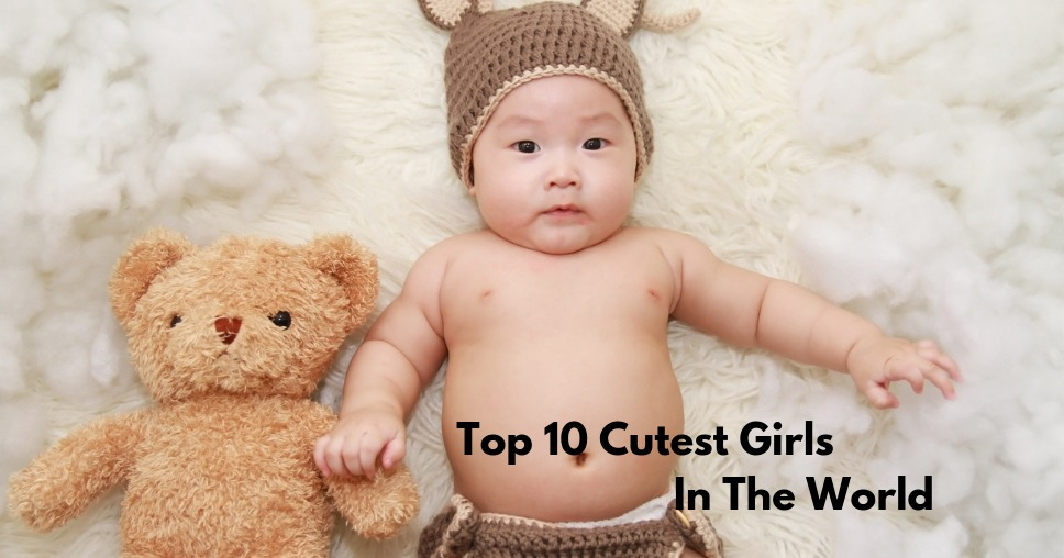 Top 10 Cutest Girls In The World