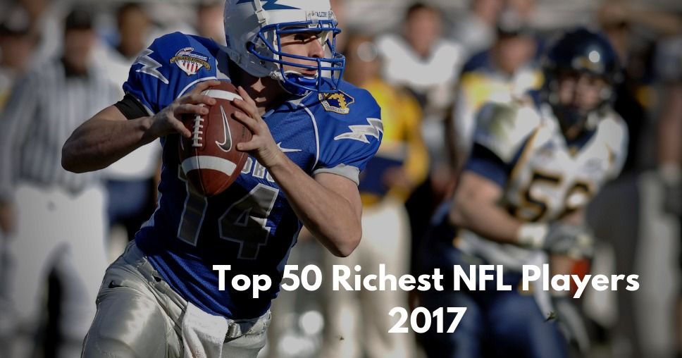 Top 50 Richest NFL Players 2017