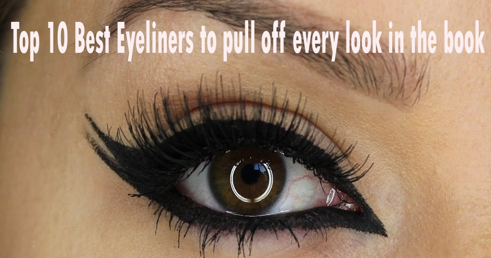 Top 10 Best Eyeliners to pull off every look in the book