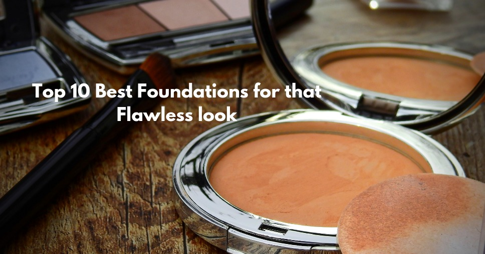 Top 10 Best Foundations for that Flawless look