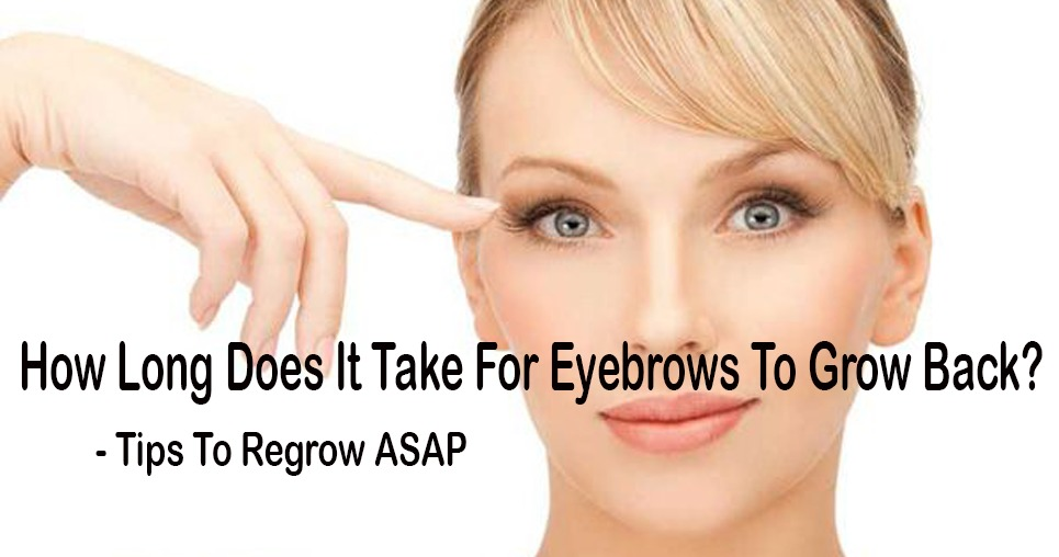How Long Does It Take For Eyebrows To Grow Back?- Tips To Regrow ASAP