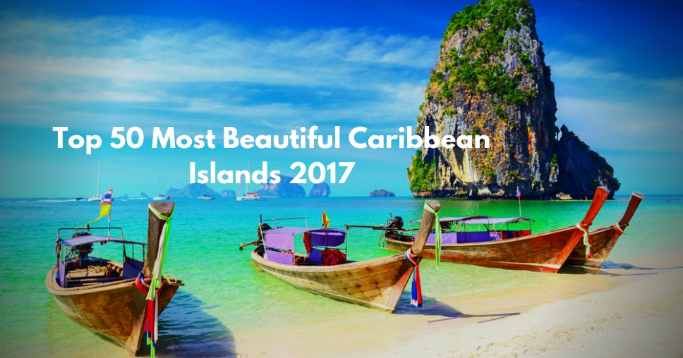 Top 50 Most Beautiful Caribbean Islands 2017