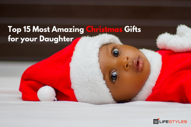 Top 15 Most Amazing Christmas Gifts for your Daughter