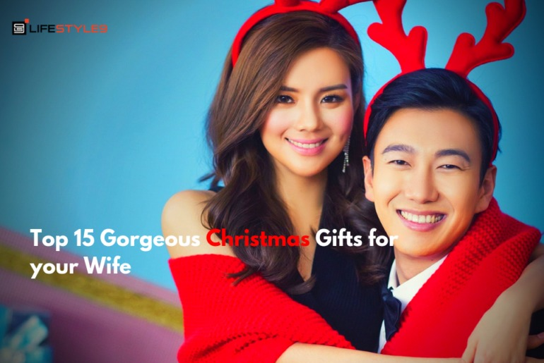 Top 15 Gorgeous Christmas Gifts for your Wife
