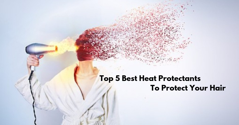 Top 5 Best Heat Protectants To Protect Your Hair