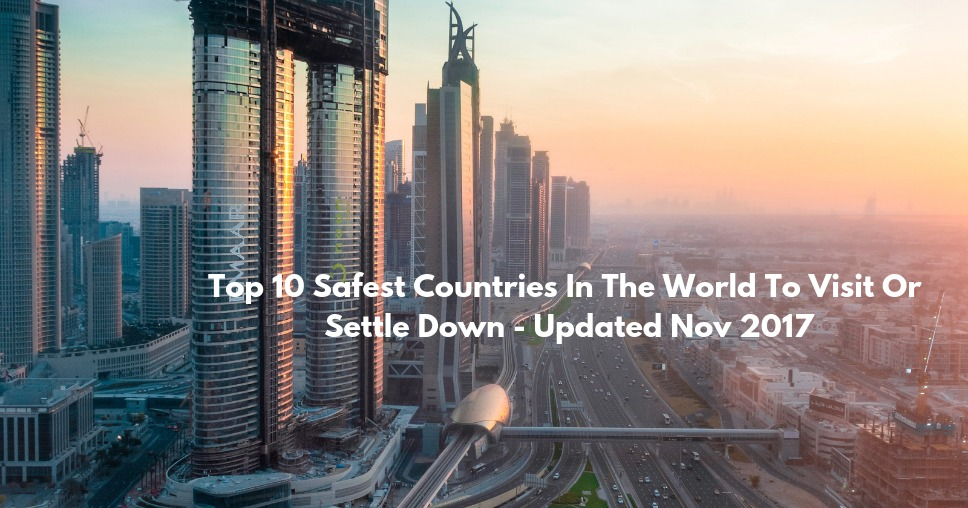 Top 10 Safest Countries In The World To Visit Or Settle Down