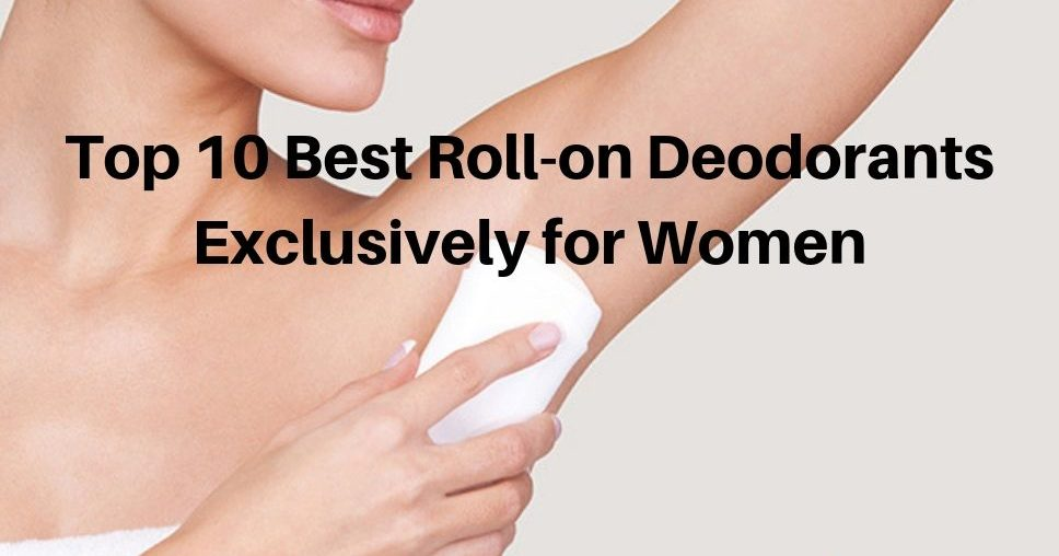 Top 10 Best Roll-on Deodorants Exclusively for Women